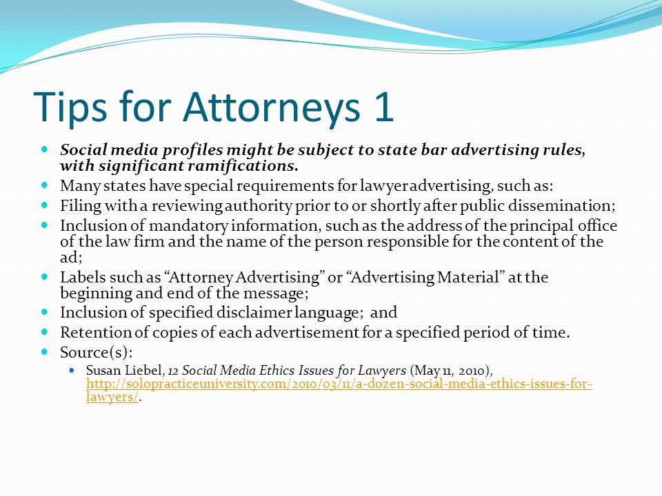 Tips for Attorneys 1 Social media profiles might be subject to state bar advertising rules, with significant ramifications.