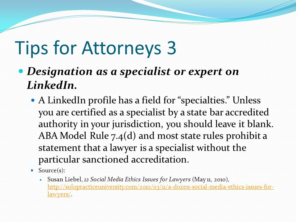 Tips for Attorneys 3 Designation as a specialist or expert on LinkedIn.