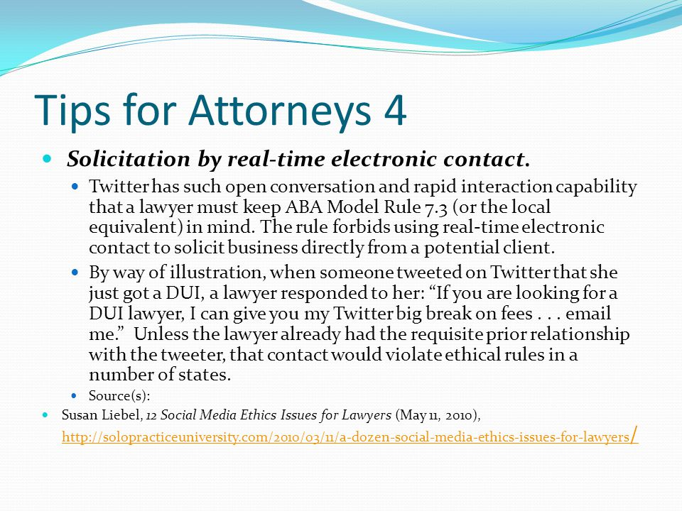 Tips for Attorneys 4 Solicitation by real-time electronic contact.