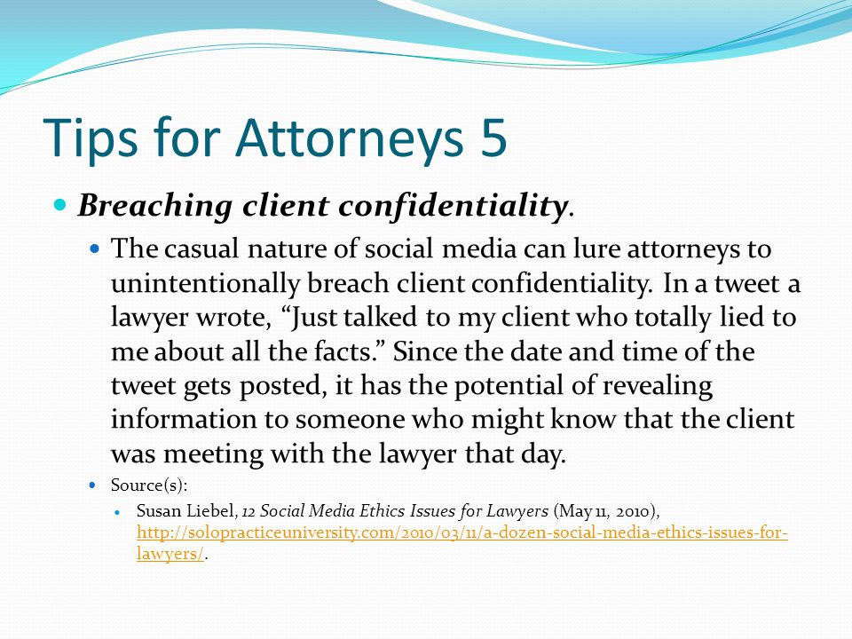 Tips for Attorneys 5 Breaching client confidentiality.