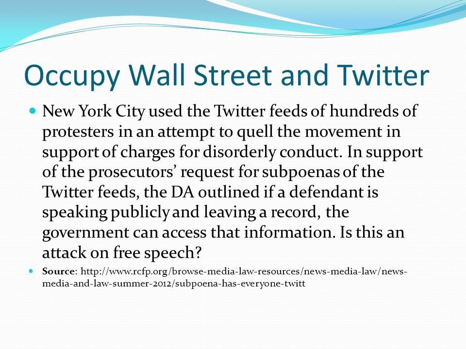 Occupy Wall Street and Twitter New York City used the Twitter feeds of hundreds of protesters in an attempt to quell the movement in support of charges for disorderly conduct.