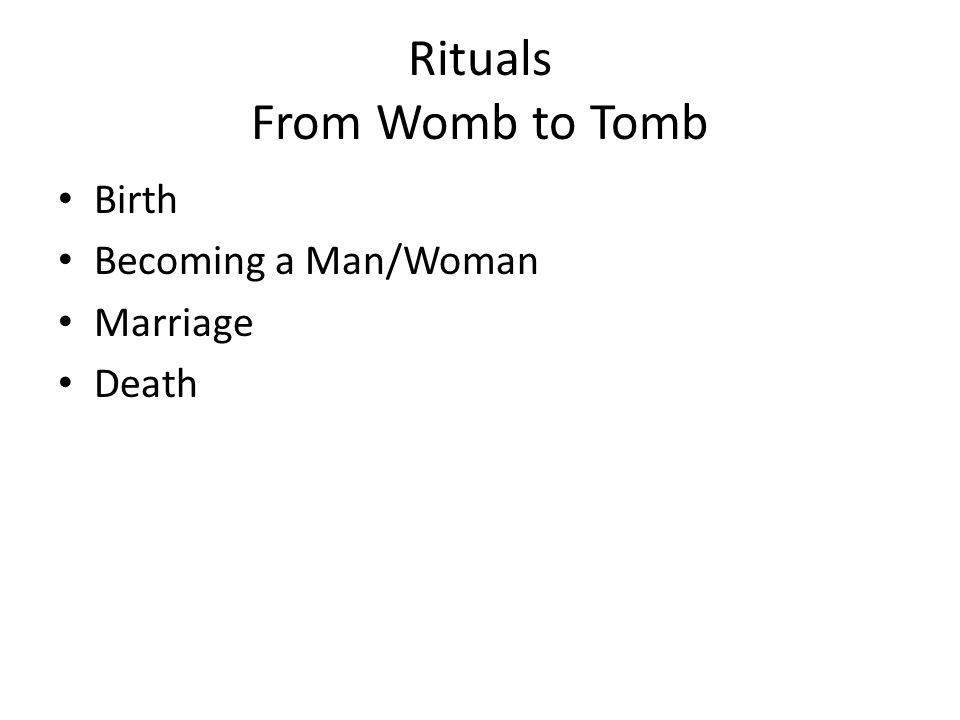 Rituals From Womb to Tomb Birth Becoming a Man/Woman Marriage Death