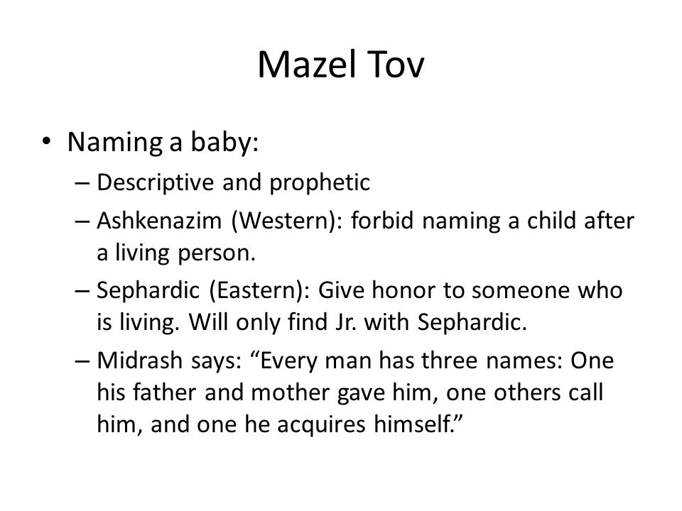 Mazel Tov Naming a baby: – Descriptive and prophetic – Ashkenazim (Western): forbid naming a child after a living person.