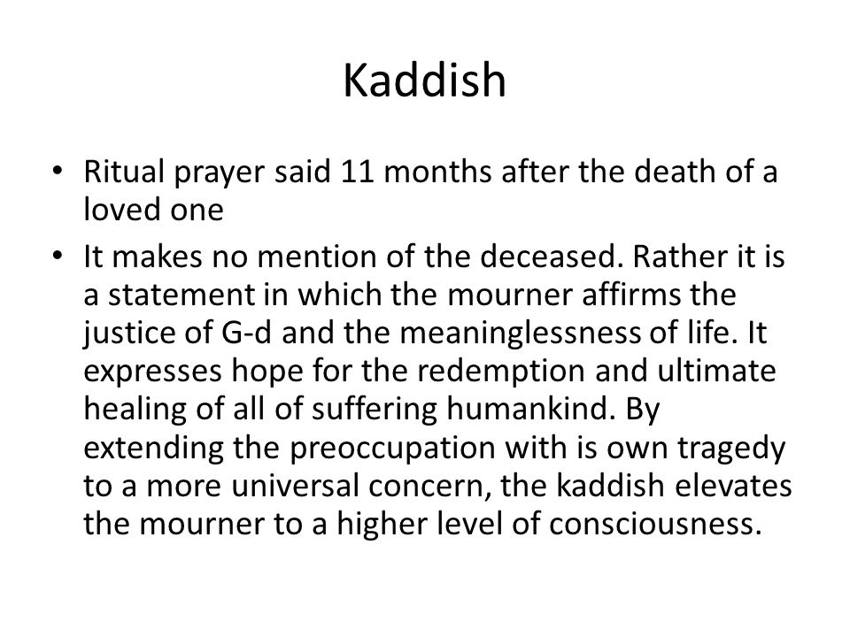 Kaddish Ritual prayer said 11 months after the death of a loved one It makes no mention of the deceased.
