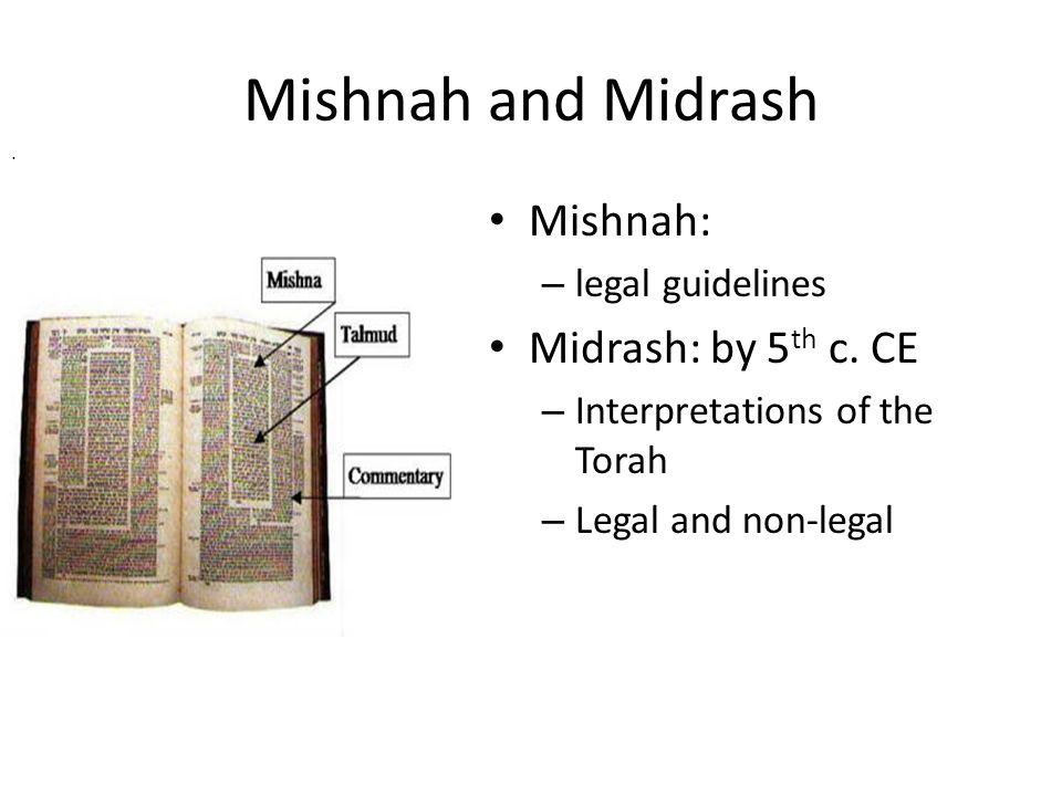 Mishnah and Midrash Mishnah: – legal guidelines Midrash: by 5 th c.