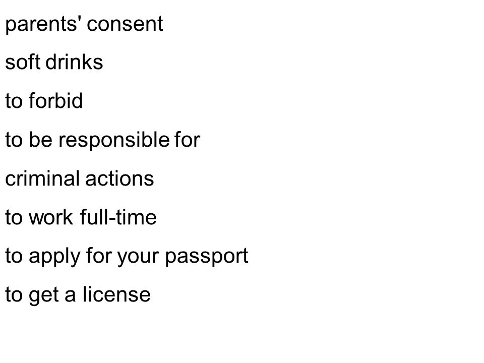 parents consent soft drinks to forbid to be responsible for criminal actions to work full-time to apply for your passport to get a license