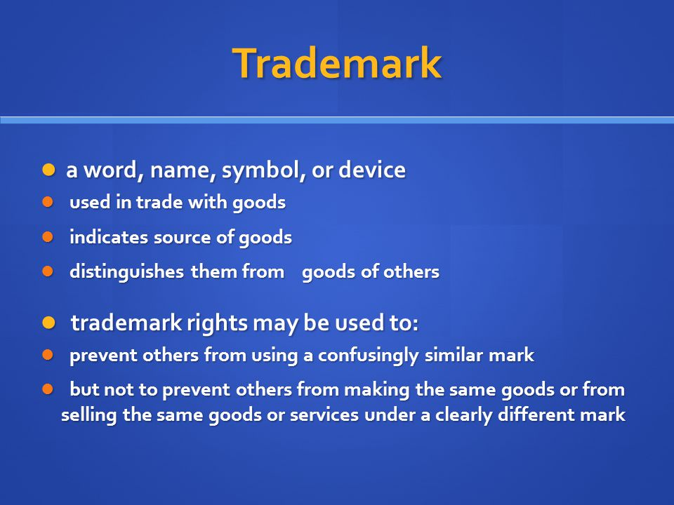 Trademark a word, name, symbol, or device a word, name, symbol, or device used in trade with goods used in trade with goods indicates source of goods