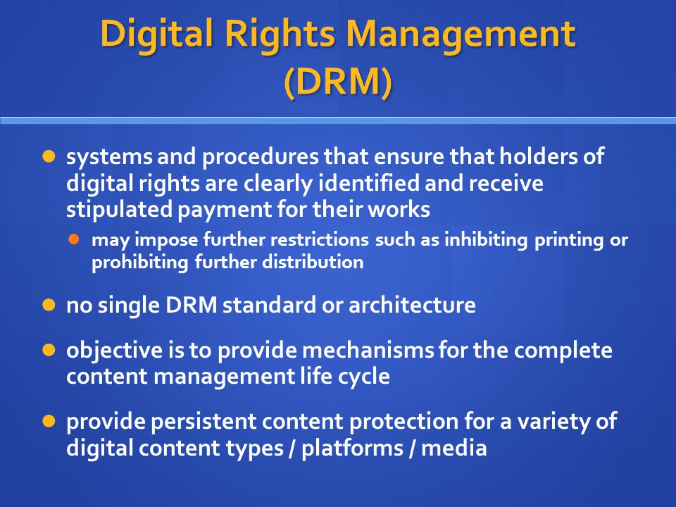 Digital Rights Management (DRM) systems and procedures that ensure that holders of digital rights are clearly identified and receive stipulated paymen