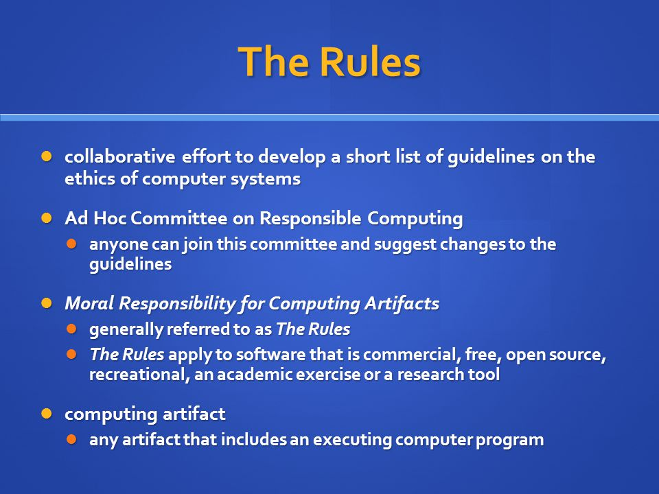 The Rules collaborative effort to develop a short list of guidelines on the ethics of computer systems collaborative effort to develop a short list of