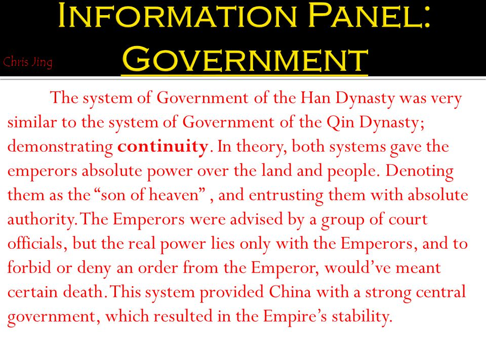 The system of Government of the Han Dynasty was very similar to the system of Government of the Qin Dynasty; demonstrating continuity.