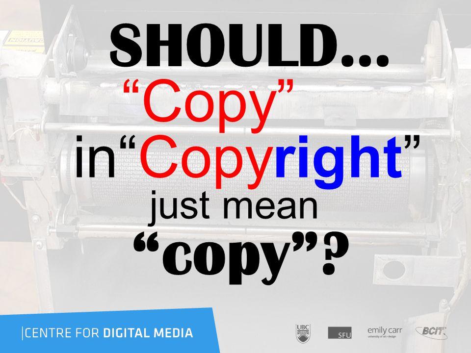 SHOULD… Copy in Copyright just mean copy
