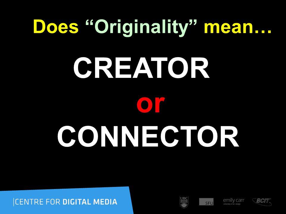 Does Originality mean… CREATOR or CONNECTOR