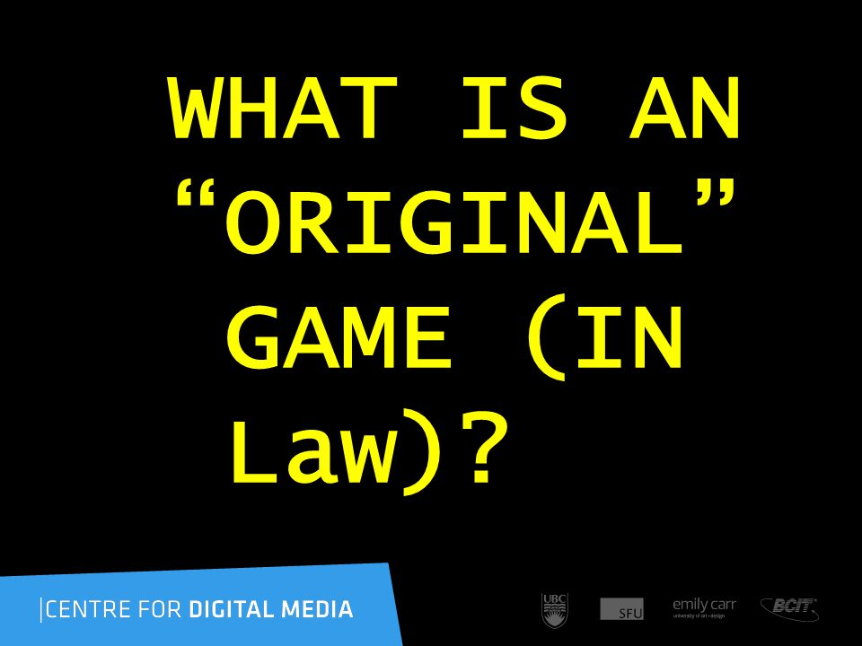WHAT IS AN ORIGINAL GAME (IN Law)