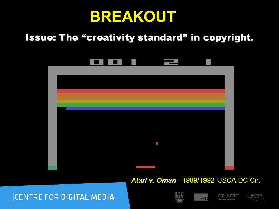 BREAKOUT Issue: The creativity standard in copyright. Atari v. Oman - 1989/1992 USCA DC Cir.