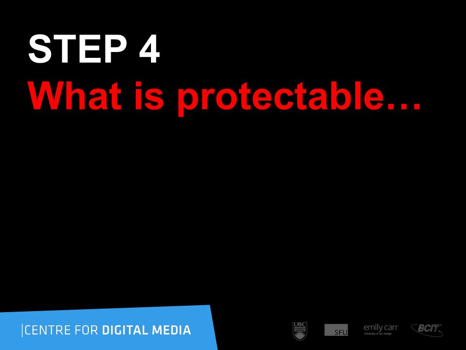 STEP 4 What is protectable…