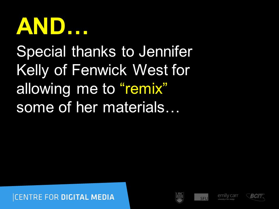 AND… Special thanks to Jennifer Kelly of Fenwick West for allowing me to remix some of her materials…