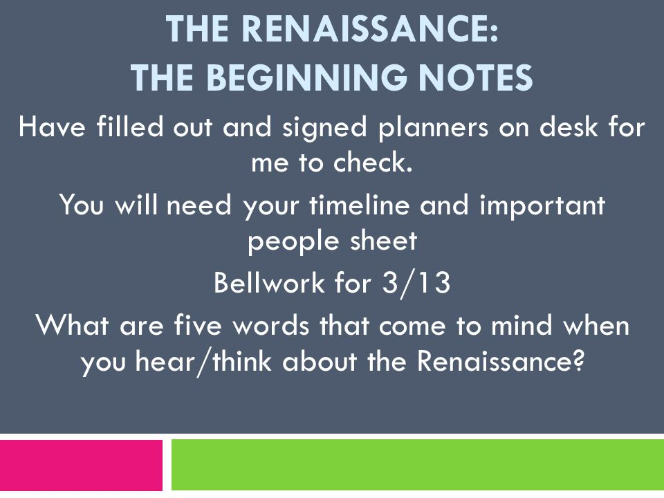 THE RENAISSANCE: THE BEGINNING NOTES Have filled out and signed planners on desk for me to check.