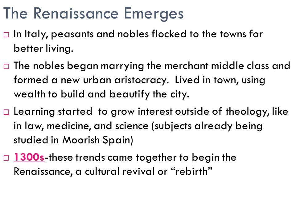 The Renaissance Emerges  In Italy, peasants and nobles flocked to the towns for better living.