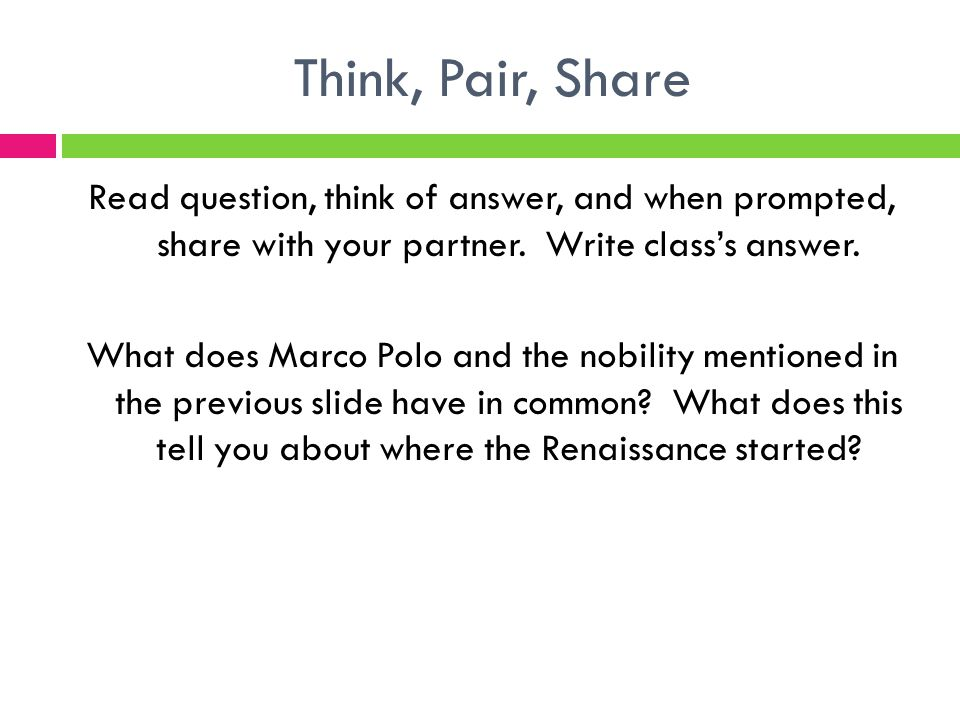 Think, Pair, Share Read question, think of answer, and when prompted, share with your partner.