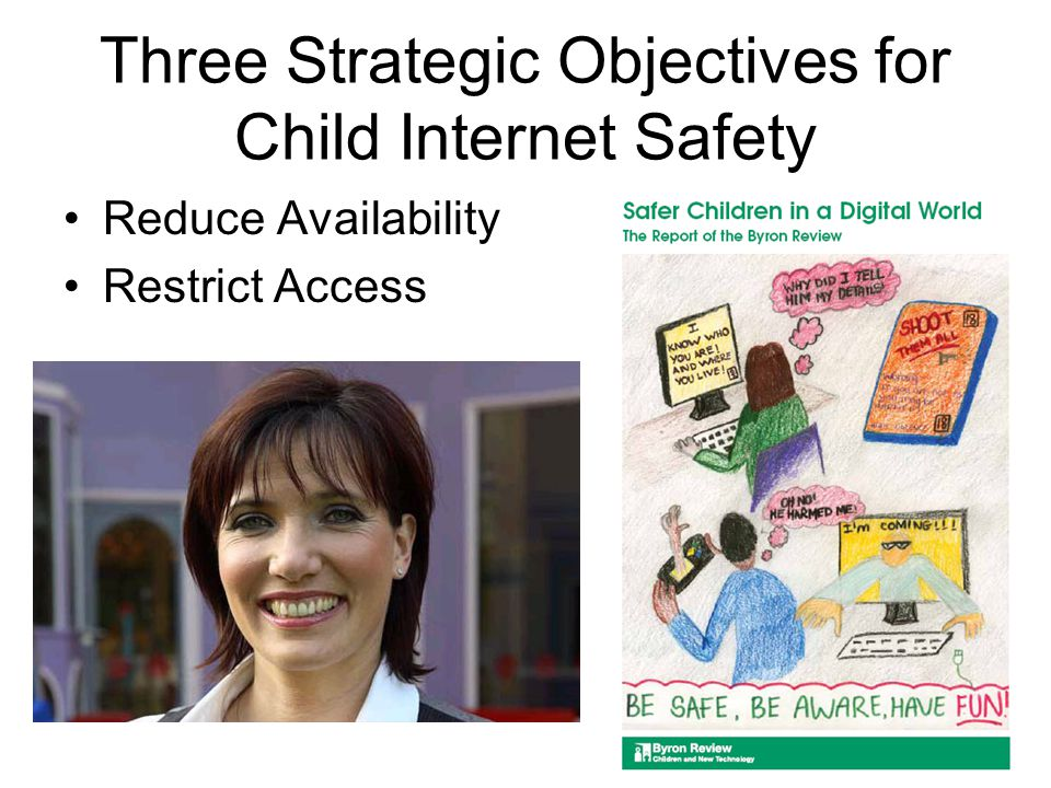 Three Strategic Objectives for Child Internet Safety Reduce Availability Restrict Access