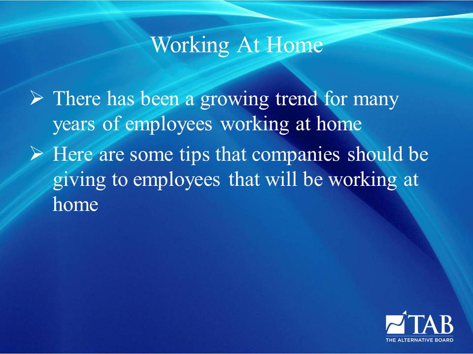  There has been a growing trend for many years of employees working at home  Here are some tips that companies should be giving to employees that will be working at home