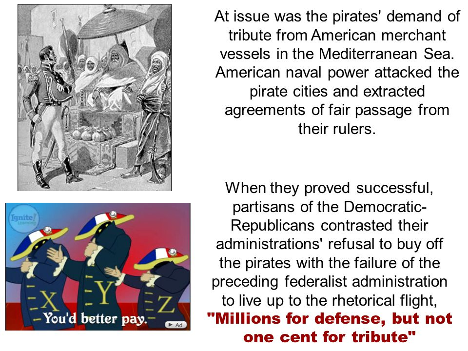At issue was the pirates demand of tribute from American merchant vessels in the Mediterranean Sea.