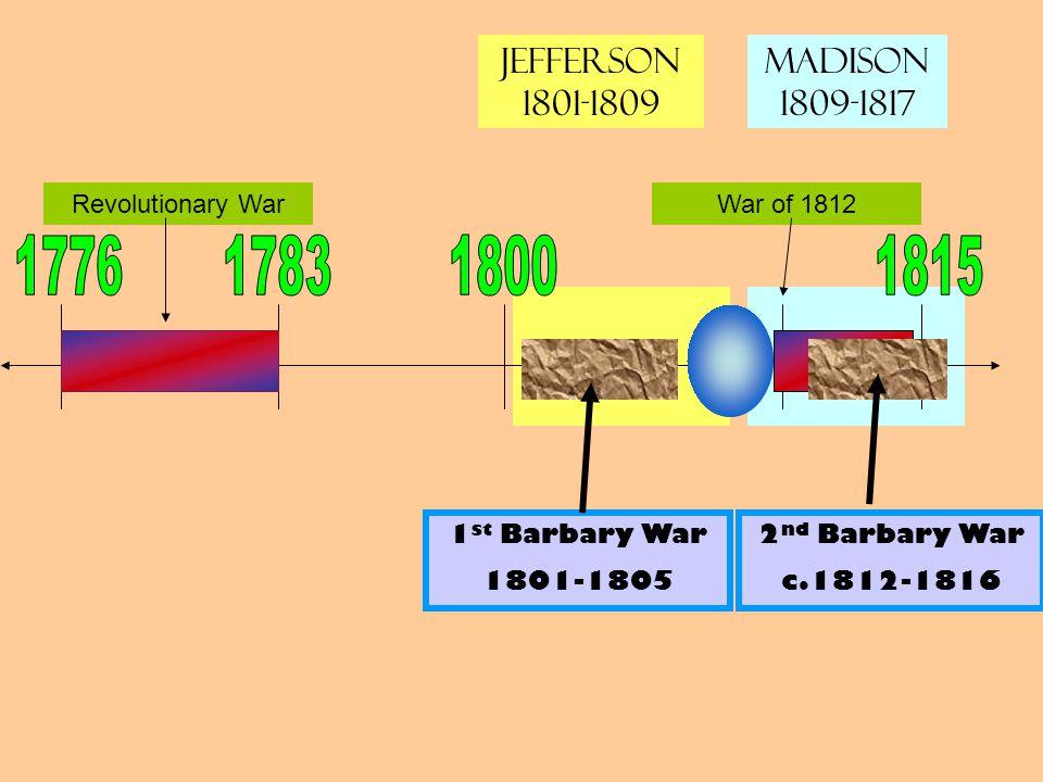 Revolutionary WarWar of 1812 1 st Barbary War 1801-1805 2 nd Barbary War c.1812-1816 Jefferson 1801-1809 Madison 1809-1817