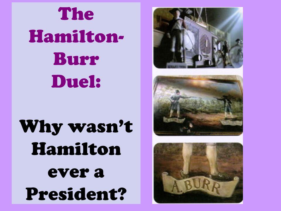 The Hamilton- Burr Duel: Why wasn't Hamilton ever a President