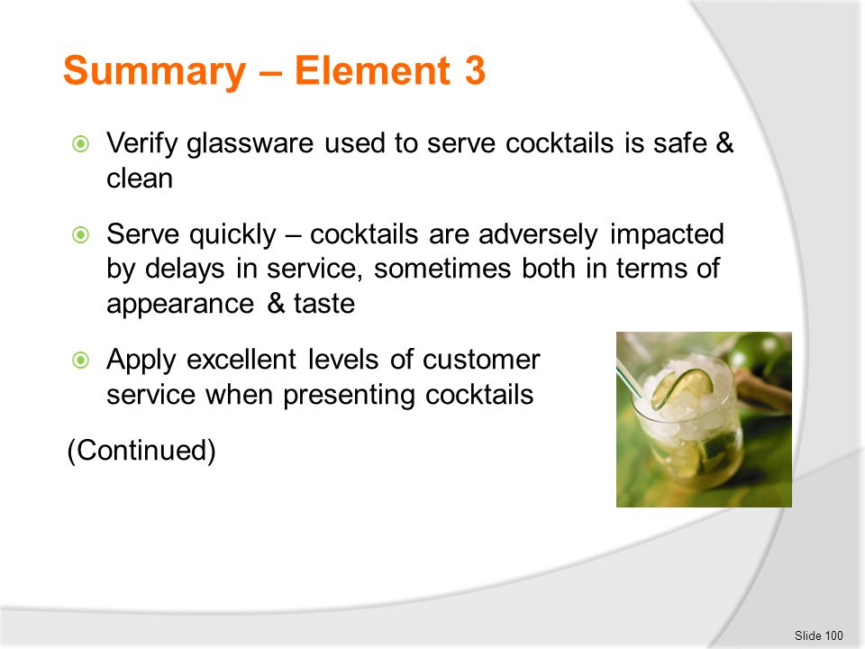 Summary – Element 3  Verify glassware used to serve cocktails is safe & clean  Serve quickly – cocktails are adversely impacted by delays in service