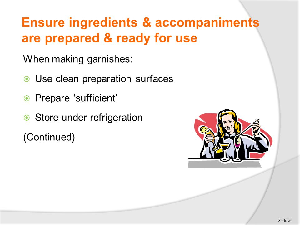 Ensure ingredients & accompaniments are prepared & ready for use When making garnishes:  Use clean preparation surfaces  Prepare 'sufficient'  Stor