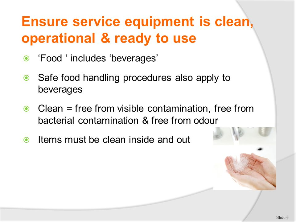Ensure service equipment is clean, operational & ready to use Also check:  Sufficient items are available for the upcoming session  Items required for Specials are available  All required items are located where they should be Slide 17