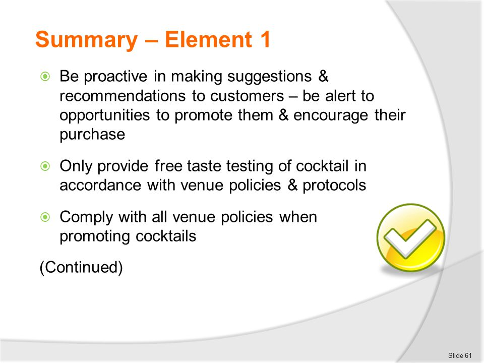 Summary – Element 1  Be proactive in making suggestions & recommendations to customers – be alert to opportunities to promote them & encourage their