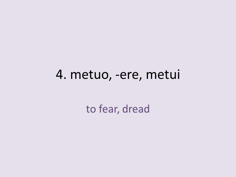 to fear, dread