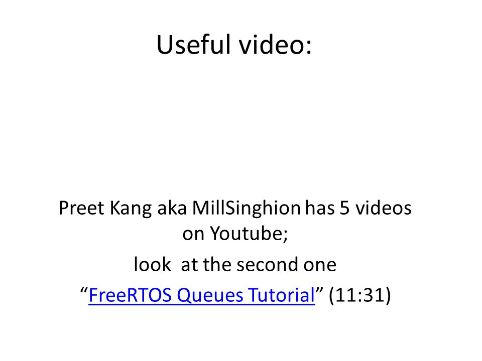 "Useful video: Preet Kang aka MillSinghion has 5 videos on Youtube; look at the second one ""FreeRTOS Queues Tutorial"" (11:31)FreeRTOS Queues Tutorial"