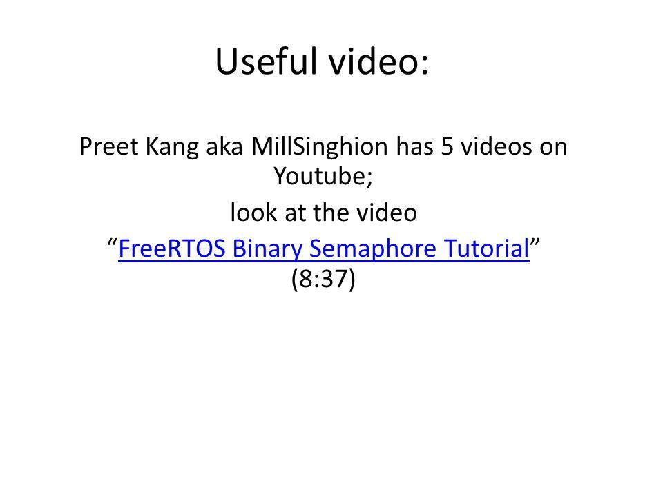 Useful video: Preet Kang aka MillSinghion has 5 videos on Youtube; look at the video FreeRTOS Binary Semaphore Tutorial (8:37)FreeRTOS Binary Semaphore Tutorial