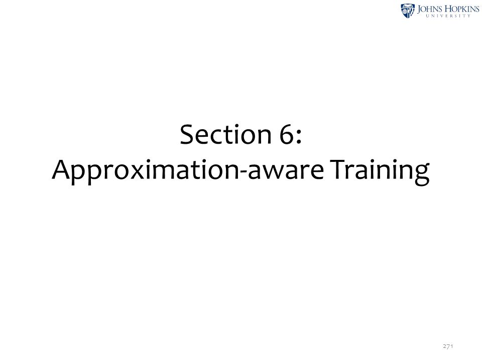 Section 6: Approximation-aware Training 271
