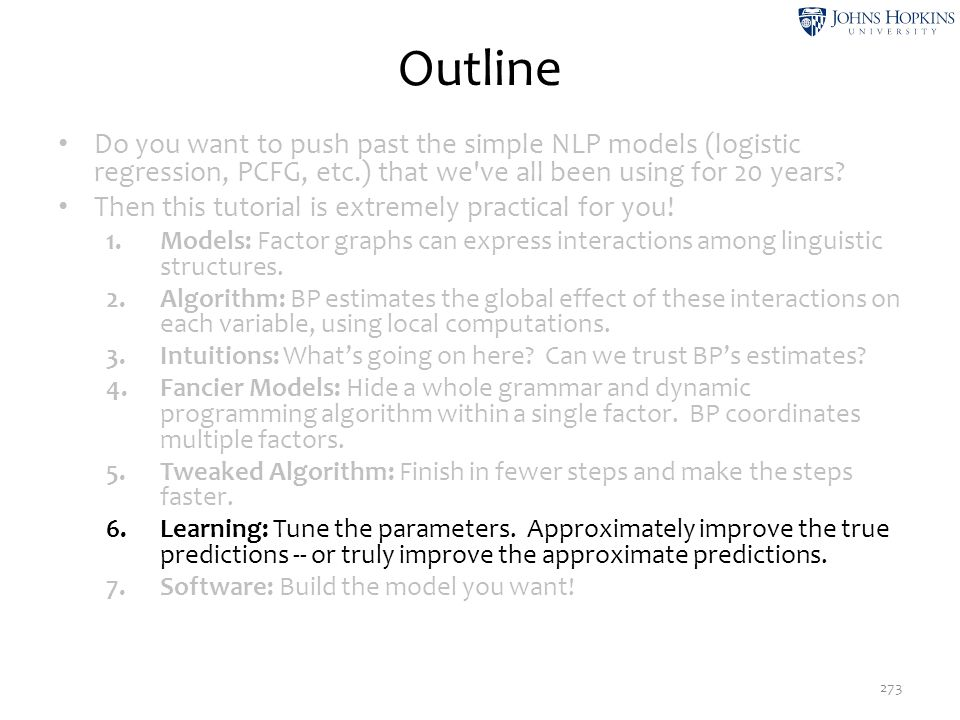 Outline Do you want to push past the simple NLP models (logistic regression, PCFG, etc.) that we've all been using for 20 years? Then this tutorial is