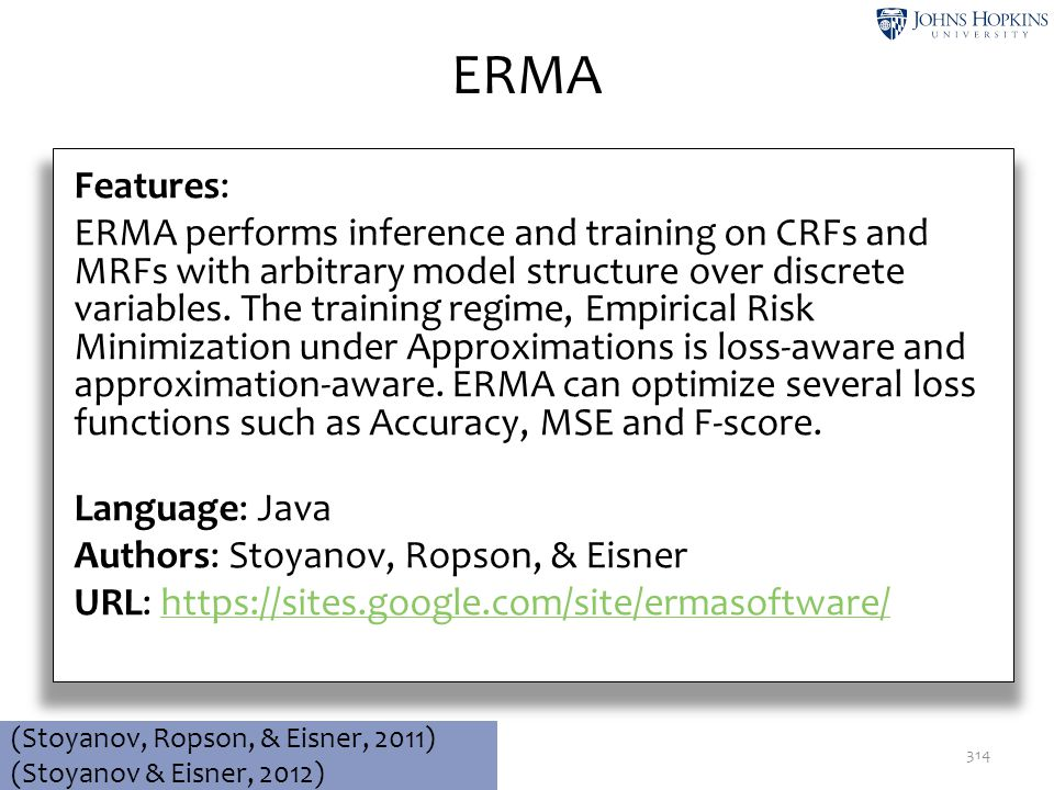 ERMA 314 Features: ERMA performs inference and training on CRFs and MRFs with arbitrary model structure over discrete variables. The training regime,