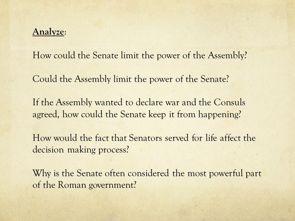 Analyze : How could the Senate limit the power of the Assembly? Could the Assembly limit the power of the Senate? If the Assembly wanted to declare wa