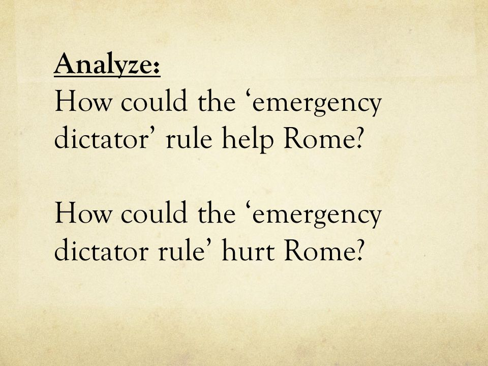 Analyze: How could the 'emergency dictator' rule help Rome? How could the 'emergency dictator rule' hurt Rome?
