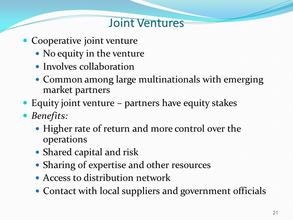 Joint Ventures Cooperative joint venture No equity in the venture Involves collaboration Common among large multinationals with emerging market partne