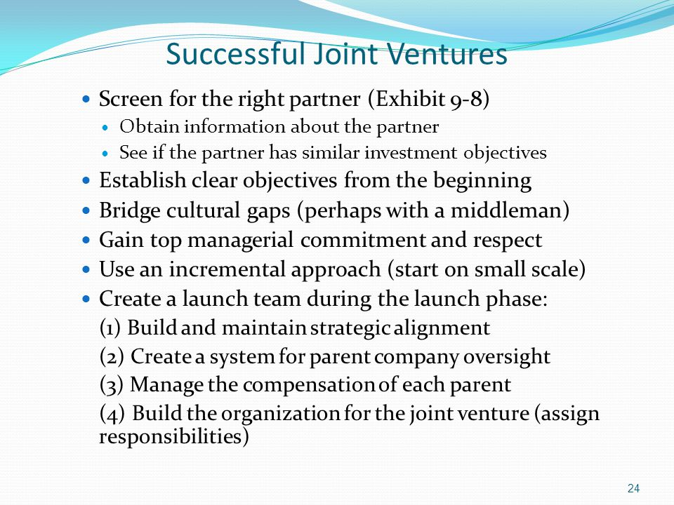 Successful Joint Ventures Screen for the right partner (Exhibit 9-8) Obtain information about the partner See if the partner has similar investment ob