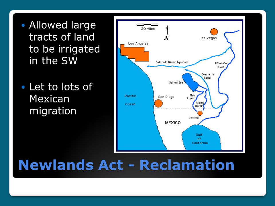Newlands Act - Reclamation Allowed large tracts of land to be irrigated in the SW Let to lots of Mexican migration