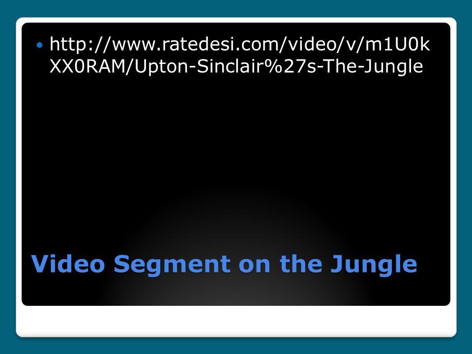 Video Segment on the Jungle http://www.ratedesi.com/video/v/m1U0k XX0RAM/Upton-Sinclair%27s-The-Jungle