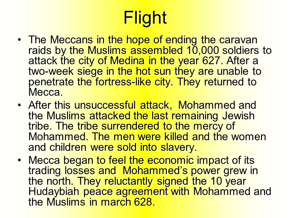 Flight With their caravan business being threatened, Mecca responds with one thousand soldiers at the battle of Bedr in March 624 the Muslims fielded 300 warriors.