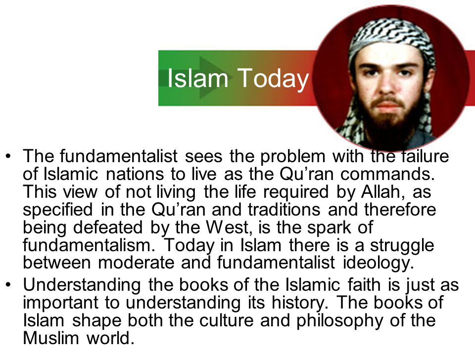 Islam Today Islam today is in conflict, between western secular culture and traditional Islamic culture.