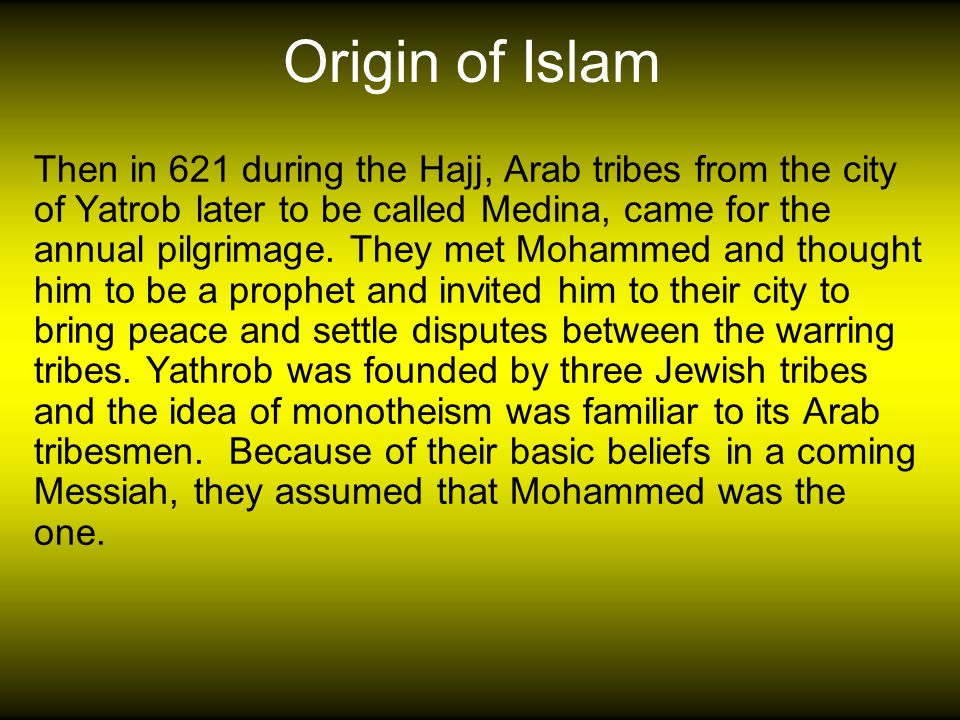 Origin of Islam Mohammed proclaimed Allah as the one true god and rejected the idol worship of Mecca.