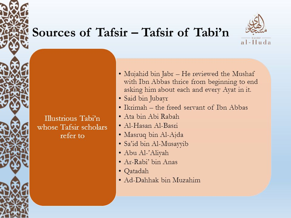 Sources of Tafsir – Tafsir of Tabi'n Mujahid bin Jabr – He reviewed the Mushaf with Ibn Abbas thrice from beginning to end asking him about each and every Ayat in it.