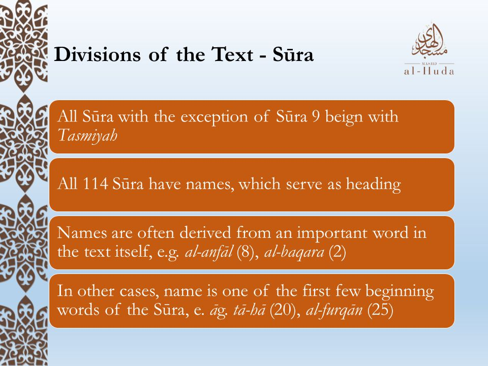 Divisions of the Text - Sūra All Sūra with the exception of Sūra 9 beign with Tasmiyah All 114 Sūra have names, which serve as heading Names are often derived from an important word in the text itself, e.g.