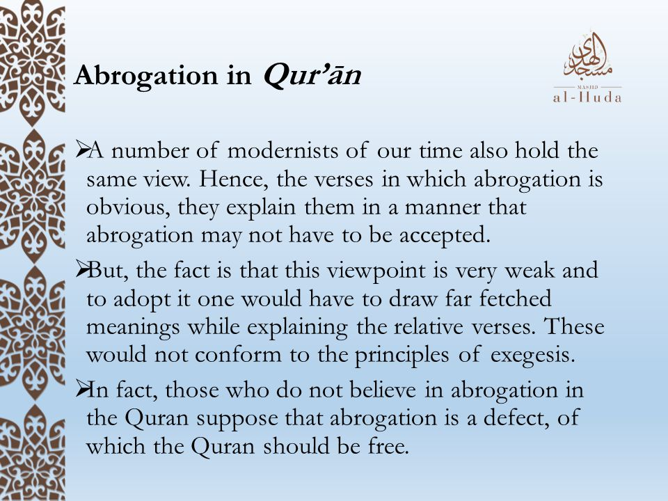 Abrogation in Qur'ān  A number of modernists of our time also hold the same view.
